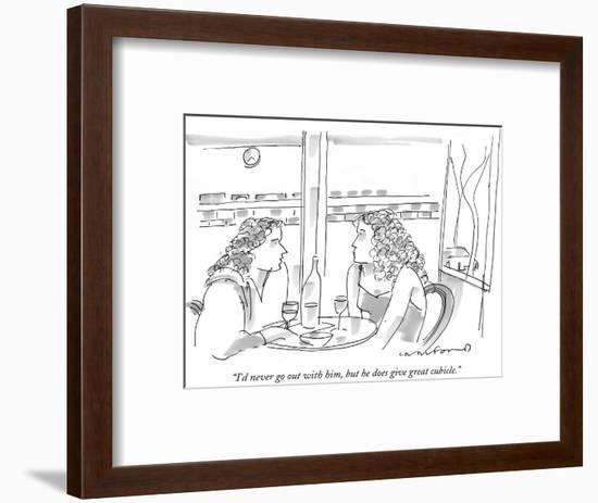 """""""I'd never go out with him, but he does give great cubicle."""" - New Yorker Cartoon-Michael Crawford-Framed Premium Giclee Print"""