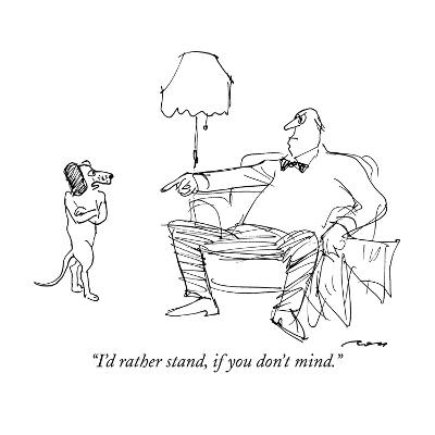 """""""I'd rather stand, if you don't mind."""" - New Yorker Cartoon-Al Ross-Premium Giclee Print"""