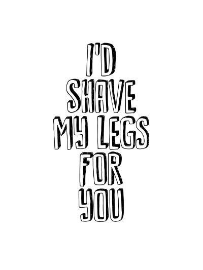 I'd Shave My Legs for You-Brett Wilson-Art Print