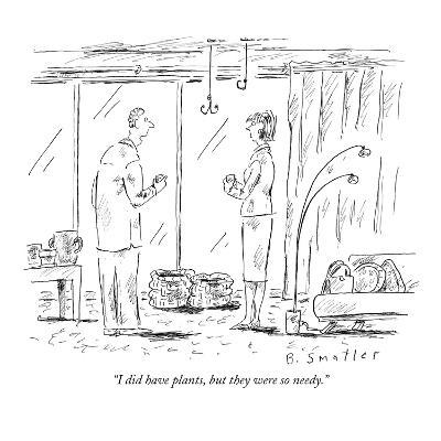 """""""I did have plants, but they were so needy."""" - New Yorker Cartoon-Barbara Smaller-Premium Giclee Print"""