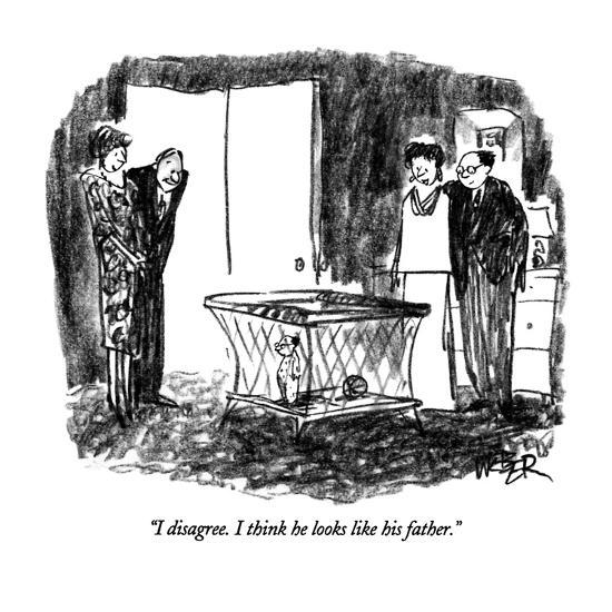 """I disagree.  I think he looks like his father."" - New Yorker Cartoon-Robert Weber-Premium Giclee Print"
