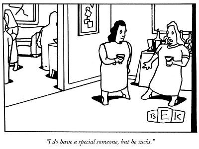 """I do have a special someone, but he sucks."" - New Yorker Cartoon-Bruce Eric Kaplan-Premium Giclee Print"