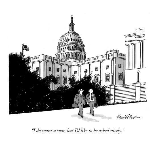 """""""I do want a war, but I'd like to be asked nicely."""" - New Yorker Cartoon-J.B. Handelsman-Premium Giclee Print"""