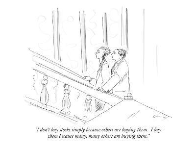 """I don't buy stocks simply because others are buying them.  I buy them bec?"" - New Yorker Cartoon-Richard Cline-Premium Giclee Print"