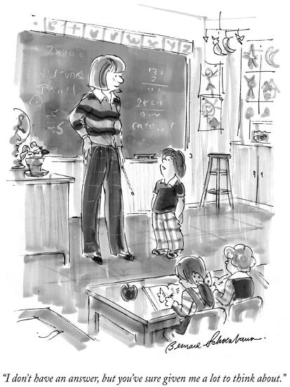 """""""I don't have an answer, but you've sure given me a lot to think about."""" - New Yorker Cartoon-Bernard Schoenbaum-Premium Giclee Print"""