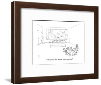 """""""I don't have that in front of me right now."""" - New Yorker Cartoon-Paul Noth-Framed Premium Giclee Print"""