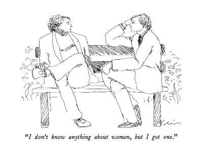 """""""I don't know anything about women, but I got one."""" - New Yorker Cartoon-Richard Cline-Premium Giclee Print"""