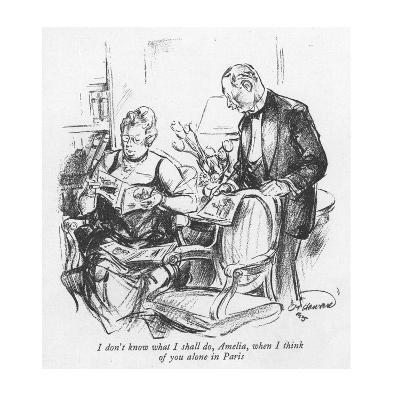 I don't know what I shall do, Amelia, when I think of you alone in Paris - New Yorker Cartoon-Oscar Howard-Premium Giclee Print