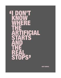 I don't know where the artificial starts and the real stops