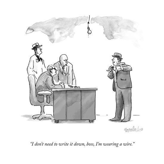 """""""I don't need to write it down, boss, I'm wearing a wire."""" - New Yorker Cartoon--Premium Giclee Print"""