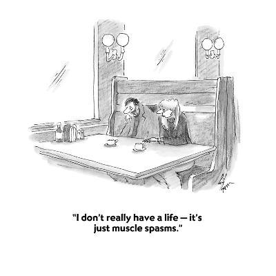"""""""I don't really have a life ? it's just muscle spasms."""" - Cartoon-Frank Cotham-Premium Giclee Print"""
