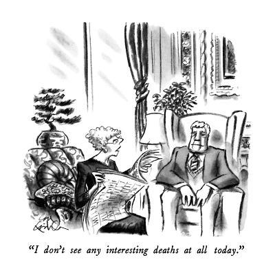 """""""I don't see any interesting deaths at all today."""" - New Yorker Cartoon-Ed Fisher-Premium Giclee Print"""