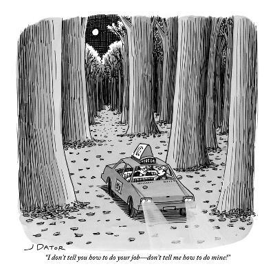 """I don't tell you how to do your job?don't tell me how to do mine!"" - New Yorker Cartoon-Joe Dator-Premium Giclee Print"