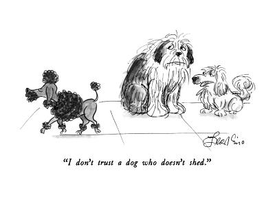"""""""I don't trust a dog who doesn't shed."""" - New Yorker Cartoon-Edward Frascino-Premium Giclee Print"""