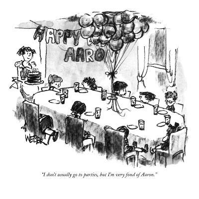 """""""I don't usually go to parties, but I'm very fond of Aaron."""" - New Yorker Cartoon-Robert Weber-Premium Giclee Print"""