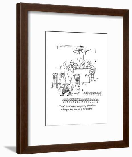 """""""I don't want to know anything about it?as long as they stay out of the ki?"""" - New Yorker Cartoon-George Booth-Framed Premium Giclee Print"""