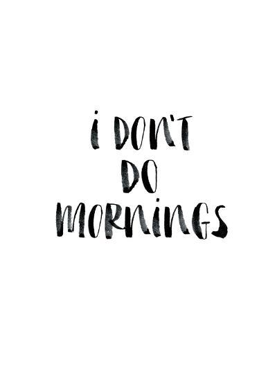 I Dont Do Mornings-Brett Wilson-Art Print