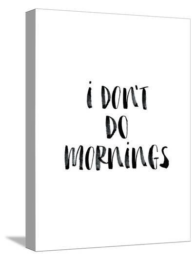 I Dont Do Mornings-Brett Wilson-Stretched Canvas Print
