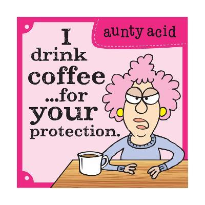 I Drink Coffee-Aunty Acid-Art Print