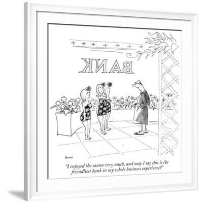 """""""I enjoyed the sauna very much, and may I say this is the friendliest bank…"""" - New Yorker Cartoon-George Booth-Framed Premium Giclee Print"""