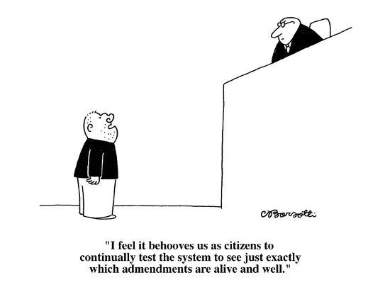 """I feel it behooves us as citizens to continually test the system to see j?"" - Cartoon-Charles Barsotti-Premium Giclee Print"