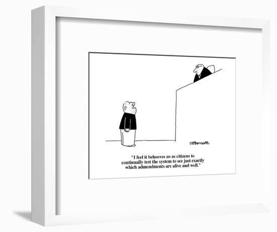 """""""I feel it behooves us as citizens to continually test the system to see j?"""" - Cartoon-Charles Barsotti-Framed Premium Giclee Print"""