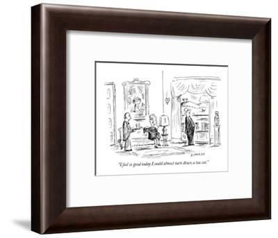 """""""I feel so good today I could almost turn down a tax cut."""" - New Yorker Cartoon-David Sipress-Framed Premium Giclee Print"""