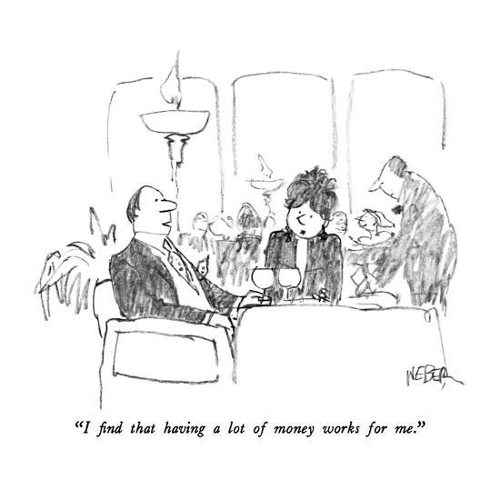 """""""I find that having a lot of money works for me."""" - New Yorker Cartoon-Robert Weber-Premium Giclee Print"""