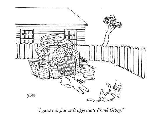 """I guess cats just can't appreciate Frank Gehry."" - New Yorker Cartoon-Eric Lewis-Premium Giclee Print"