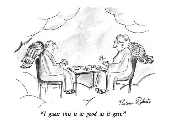 """""""I guess this is as good as it gets."""" - New Yorker Cartoon-Victoria Roberts-Premium Giclee Print"""