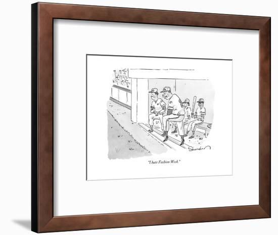 """I hate Fashion Week."" - New Yorker Cartoon-Danny Shanahan-Framed Premium Giclee Print"