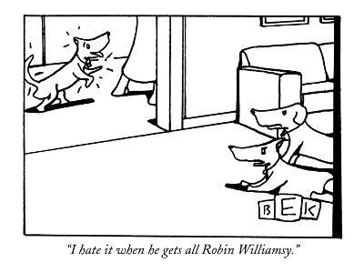 """I hate it when he gets all Robin Williamsy."" - New Yorker Cartoon-Bruce Eric Kaplan-Premium Giclee Print"