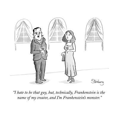 """""""I hate to be that guy, but, technically, Frankenstein is the name of my c..."""" - New Yorker Cartoon--Premium Giclee Print"""