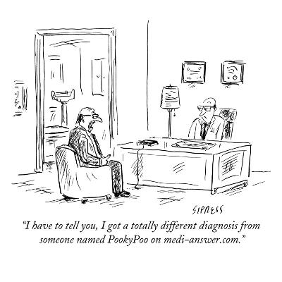 """I have to tell you, I got a totally different diagnosis from someone name?"" - New Yorker Cartoon-David Sipress-Premium Giclee Print"