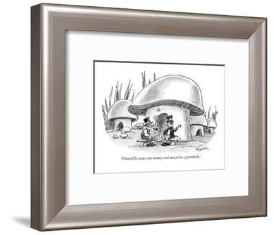 """""""I heard he came into money and moved to a portobello."""" - New Yorker Cartoon-Mike Twohy-Framed Premium Giclee Print"""