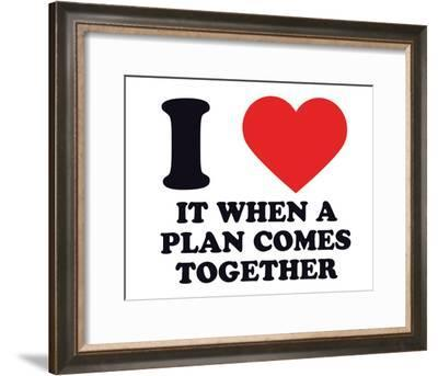 I Heart it When a Plan Comes Together--Framed Giclee Print
