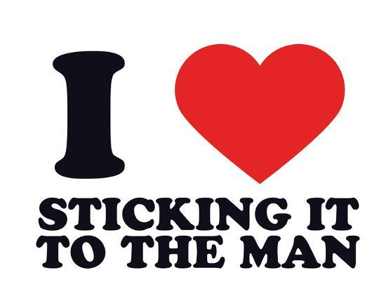 I Heart Sticking it to the Man--Giclee Print