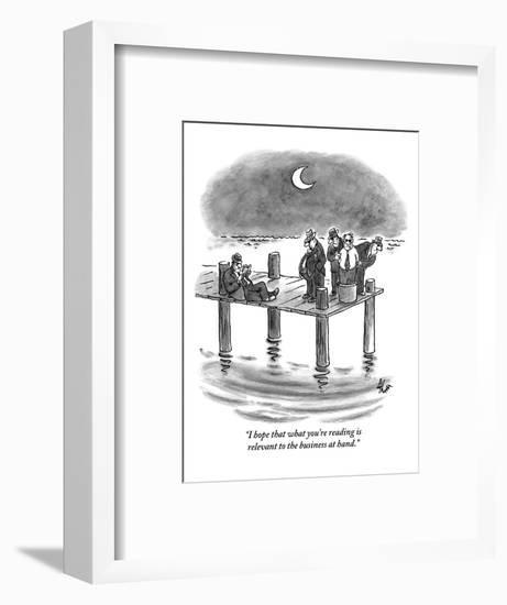 """""""I hope that what you're reading is relevant to the business at hand."""" - New Yorker Cartoon-Frank Cotham-Framed Premium Giclee Print"""