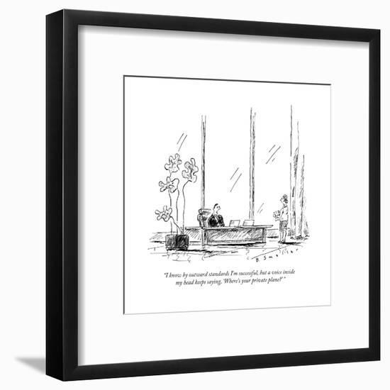 """""""I know by outward standards I'm successful, but a voice inside my head ke... - New Yorker Cartoon-Barbara Smaller-Framed Premium Giclee Print"""