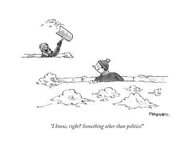 """""""I know, right? Something other than politics!"""" - Cartoon-Pat Byrnes-Premium Giclee Print"""