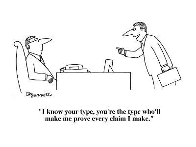 """I know your type, you're the type who'll make me prove every claim I make?"" - Cartoon-Charles Barsotti-Premium Giclee Print"