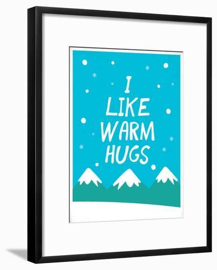 I Like Warm Hugs--Framed Art Print