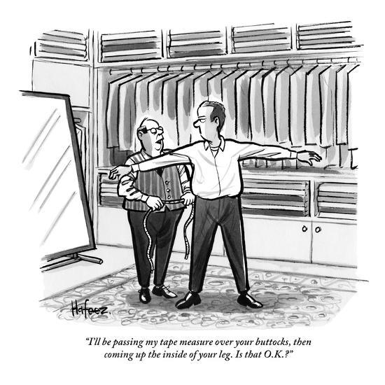 """""""I'll be passing my tape measure over your buttocks, then coming up the in?"""" - New Yorker Cartoon-Kaamran Hafeez-Premium Giclee Print"""