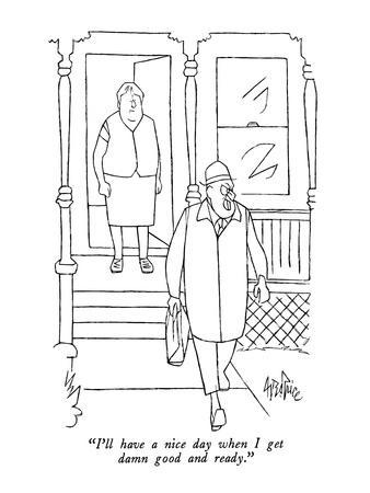 https://imgc.artprintimages.com/img/print/i-ll-have-a-nice-day-when-i-get-damn-good-and-ready-new-yorker-cartoon_u-l-pgsmt60.jpg?p=0