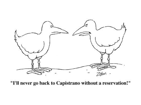 """""""I'll never go back to Capistrano without a reservation!"""" - Cartoon-Bob Zahn-Premium Giclee Print"""