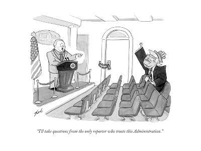 """""""I'll take questions from the only reporter who trusts this Administration - Cartoon-Tom Toro-Premium Giclee Print"""