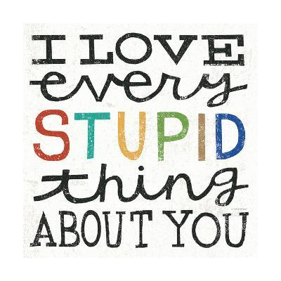 I Love Every Stupid Thing About You-Michael Mullan-Premium Giclee Print