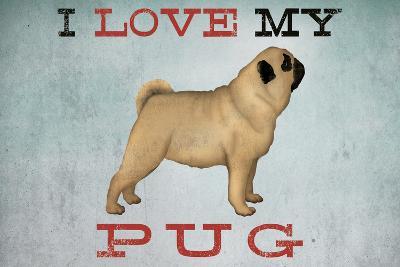 I Love My Pug I-Ryan Fowler-Art Print