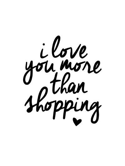 I Love You More Than Shopping-Brett Wilson-Art Print