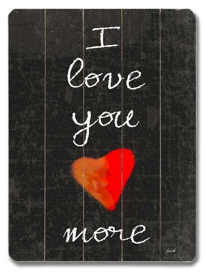I love you more--Wood Sign